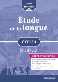 Etude de la langue cycle 4, 5e, 4e, 3e : livre ressources