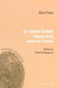 Le volume humain : esquisse d'une science de l'homme