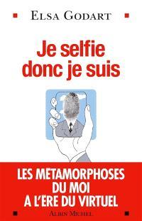 Je selfie donc je suis : les métamorphoses du moi à l'ère du virtuel