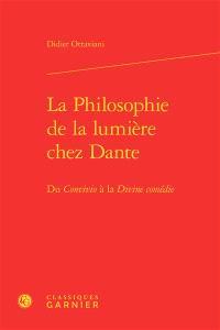 La philosophie de la lumière chez Dante : du Convivio à la Divine comédie