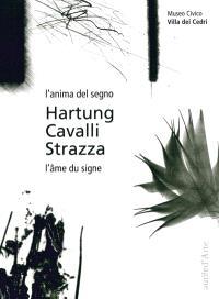 Hartung, Cavalli, Strazza : l'anima del segno = Hartung, Cavalli, Strazz : l'âme du signe