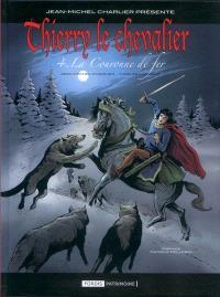 Thierry le chevalier. Volume 4, La couronne de fer
