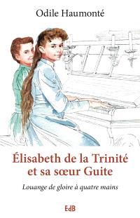 Elisabeth de la Trinité et sa soeur Guite : louange de gloire à quatre mains