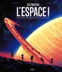 Destination... l'espace ! : pour tous les passionnés des sciences et de l'Univers