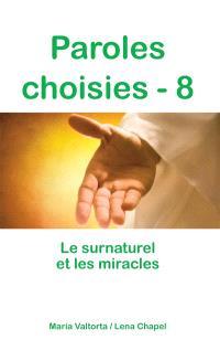 Paroles choisies. Volume 8, Le surnaturel et les miracles : révélations de Jésus à Maria Valtorta