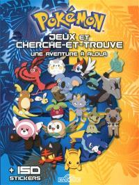 Pokémon : jeux et cherche et trouve : une aventure à Alola