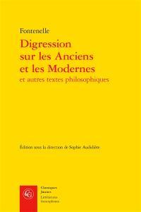 Digression sur les Anciens et les Modernes : et autres textes philosophiques
