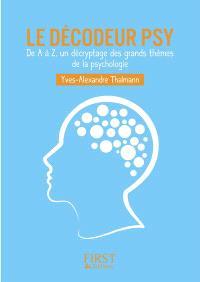 Le décodeur psy : de A à Z, un décryptage des grands thèmes de la psychologie