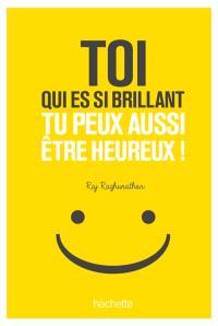Toi qui es si brillant, tu peux aussi être heureux !