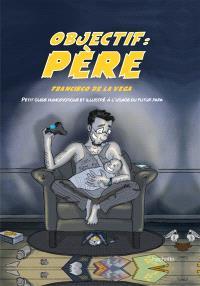 Objectif : père : petit guide humoristique et illustré à l'usage du futur papa