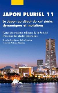 Japon pluriel 11 : le Japon au début du XXIe siècle, dynamiques et mutations : actes du onzième colloque de la Société française des études japonaises