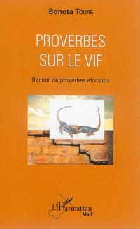 Proverbes sur le vif : recueil de proverbes africains