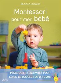 Montessori pour mon bébé : pédagogie et activités pour l'éveil en douceur de 0 à 3 ans