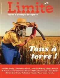 Limite : revue d'écologie intégrale pour le combat culturel. n° 5, Tous à terre !