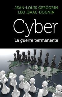 Cyber : la guerre permanente