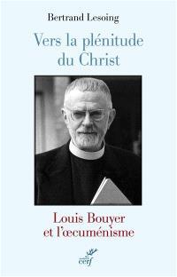 Vers la plénitude du Christ : Louis Bouyer et l'oecuménisme