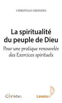 La spiritualité du peuple de Dieu : pour une pratique renouvelée des Exercices spirituels