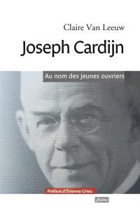 Joseph Cardijn : au nom des jeunes ouvriers