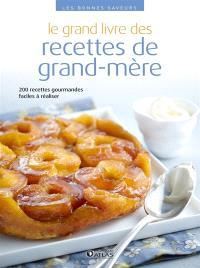 Le grand livre des recettes de grand-mère : 200 recettes gourmandes faciles à réaliser