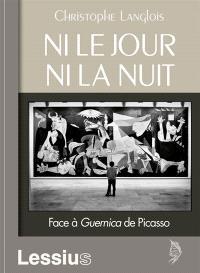 Ni le jour, ni la nuit : face à Guernica de Picasso