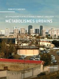 Métabolismes urbains : de l'hygiénisme à la ville durable : Naples, 1884-2004