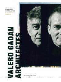 Valero Gadan architectes : une amitié architecturale = Valero Gadan architectes : an architectural friendship