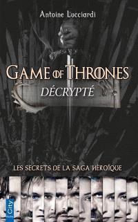 Game of thrones décrypté : les secrets de la saga héroïque