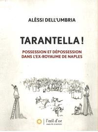 Tarantella ! : possession et dépossession dans l'ex-royaume de Naples