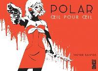 Polar. Volume 2, Oeil pour oeil