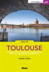 Autour de Toulouse : Toulouse et alentours, Lauragais, Gers, piémont pyrénéen, nord du Tarn, contreforts de la Montagne Noire...