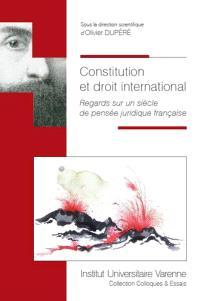 Constitution et droit international : regards sur un siècle de pensée juridique française