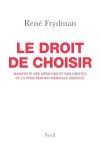 Le droit de choisir : manifeste des médecins et biologistes de la procréation médicale assistée