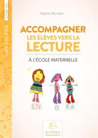 Accompagner les élèves vers la lecture : à l'école maternelle : cycles I & II