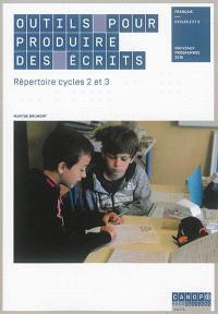 Outils pour produire des écrits : répertoire cycles 2 et 3 : français, cycles 2 et 3, nouveaux programmes 2016