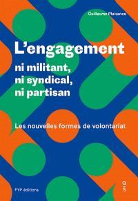 L'engagement : ni militant, ni syndical, ni partisan : les nouvelles formes de volontariat