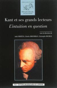 Kant et ses grands lecteurs : l'intuition en question