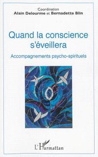 Quand la conscience s'éveillera : accompagnements psycho-spirituels