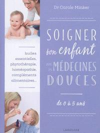 Soigner son enfant avec les médecines douces : de 0 à 5 ans