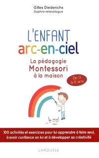 L'enfant arc-en-ciel : la pédagogie Montessori à la maison
