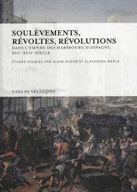 Soulèvements, révoltes, révolutions dans l'Empire des Habsbourg d'Espagne, XVIe-XVIIe siècle