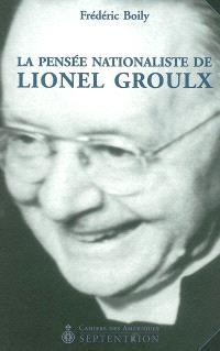 La Pensée nationaliste de Lionel Groulx