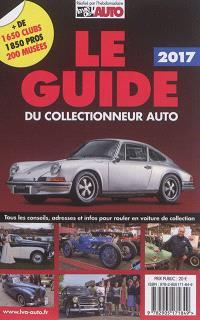 Le guide 2017 du collectionneur auto : tous les conseils, adresses et infos pour rouler en voiture de collection