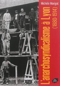 L'anarchosyndicalisme à Lyon : 1880-1914