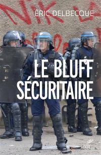 Le bluff sécuritaire : essai sur l'impuissance française