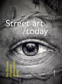 Street art today : the 50 most influential street artists today