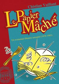 Le papier mâché : un restaurant-librairie autogéré : 1978-1985
