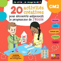 Je crée, je comprends ! CM2 : 20 activités créatives pour découvrir autrement le programme de l'école
