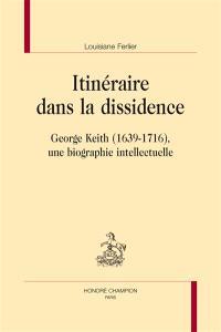 Itinéraire dans la dissidence : George Keith, 1639-1716 : une biographie intellectuelle