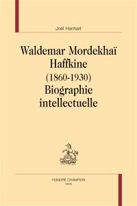 Waldemar Mordekhaï Haffkine : 1860-1930 : biographie intellectuelle
