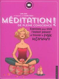 Méditation de pleine conscience ! : exercices pour vivre l'instant présent et trouver la paix intérieure